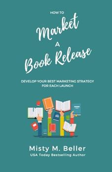 Paperback How to Market a Book Release: Develop Your Best Marketing Strategy for Each Launch Book