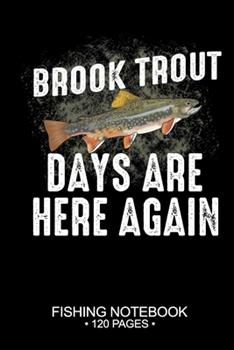 Paperback Brook Trout Days Are Here Again Fishing Notebook 120 Pages : 6 X 9'' Blank Paper Fishing Notebook Cool Freshwater Game Fish Saltwater Fly Fishes Journal Composition Notebook Notes Day Planner Notepad Book