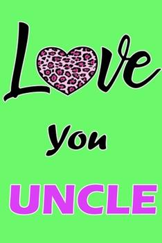 Paperback Love You Uncle: Daily Gratitude Journal Spending Five Minutes a Daily Practice to Develop Gratitude, Mindfulness and Productivity for a Happiness Book