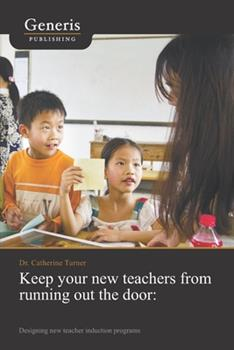 Paperback Keep your new teachers from running out the door: Designing new teacher induction programs Book