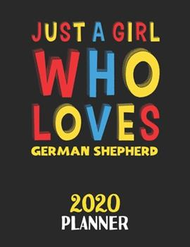 Paperback Just a Girl Who Loves German Shepherd 2020 Planner : Weekly Monthly 2020 Planner for Girl or Women Who Loves German Shepherd Book