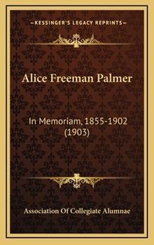 Hardcover Alice Freeman Palmer : In Memoriam, 1855-1902 (1903) Book