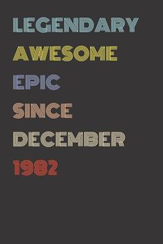 Paperback Legendary Awesome Epic since December 1982 - Birthday Gift for 37 Year Old Men and Women Born In 1982 : Blank Lined Retro Journal Notebook, Diary, Vintage Planner Book