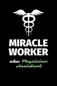 Paperback Miracle Worker Aka Physician Assistant : A Blank Lined Journal Notebook to Take Notes, to-Do List and Notepad - a Funny Gag Birthday Gift for Men, Women, Best Friends and Coworkers Book