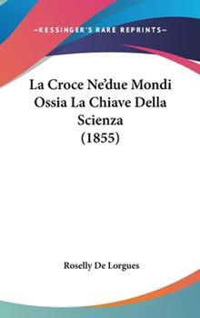 Hardcover La Croce Ne'Due Mondi Ossia la Chiave Della Scienza Book