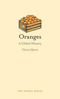 Oranges: A Global History 1780230990 Book Cover