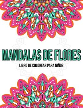 Paperback Mandalas De Flores: Libro de colorear para ni?os: Mandalas para colorear ni?os [Spanish] Book