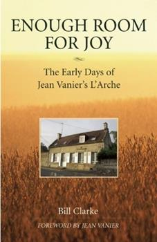 Enough Room for Joy: The Early Days of Jean Vanier's L'Arche 193334606X Book Cover