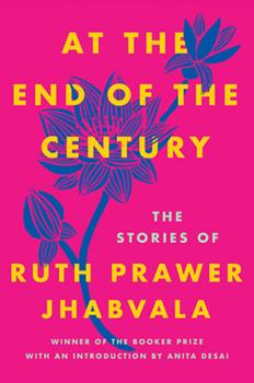 At the End of the Century: The Stories of Ruth Prawer Jhabvala 1640093249 Book Cover