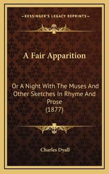 Hardcover A Fair Apparition : Or A Night with the Muses and Other Sketches in Rhyme and Prose (1877) Book