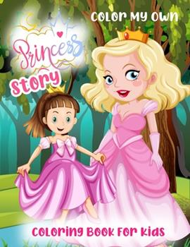 Paperback color my own princess story: coloring book for kids Book