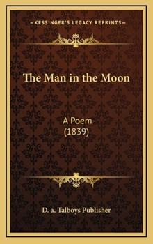 Hardcover The Man in the Moon : A Poem (1839) Book