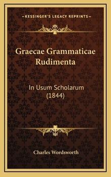 Hardcover Graecae Grammaticae Rudimenta: In Usum Scholarum (1844) Book