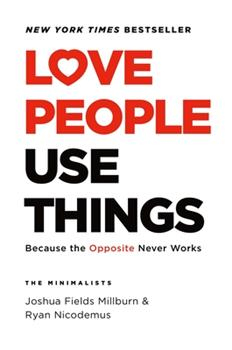 Hardcover Love People, Use Things: Because the Opposite Never Works Book