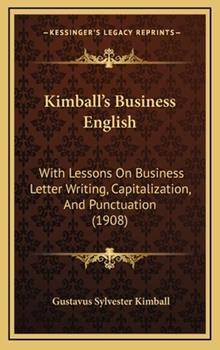 Hardcover Kimball's Business English : With Lessons on Business Letter Writing, Capitalization, and Punctuation (1908) Book