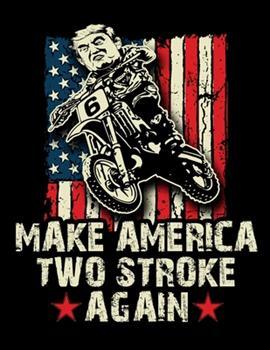 Paperback Make America Two Stroke Again : Make America Two Stroke Again Notebook. 8. 5 X 11 Size 120 Lined Pages Bikers for Trump Motorcycle Journal. Biker for Trump Book