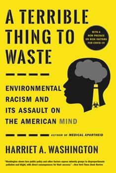 Paperback A Terrible Thing to Waste : Environmental Racism and Its Assault on the American Mind Book