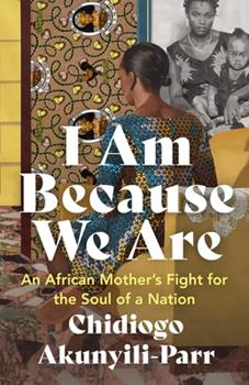 Paperback I Am Because We Are: An African Mother's Fight for the Soul of a Nation Book