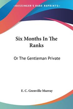 Paperback Six Months In The Ranks: Or The Gentleman Private Book