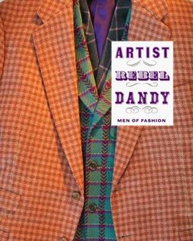 Artist/Rebel/Dandy: Men of Fashion 0300190816 Book Cover