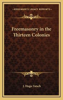 Hardcover Freemasonry in the Thirteen Colonies Book