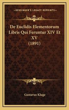 Hardcover De Euclidis Elementorum Libris Qui Feruntur Xiv et Xv Book