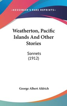 Hardcover Weatherton, Pacific Islands and Other Stories : Sonnets (1912) Book
