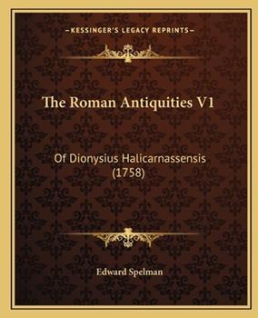 Paperback The Roman Antiquities V1 : Of Dionysius Halicarnassensis (1758) Book