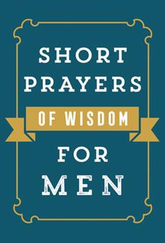 Paperback Short Prayers of Wisdom for Men Book