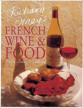 Richard Olney's French Wine & Food: A Wine Lover's Cookbook 1566562260 Book Cover