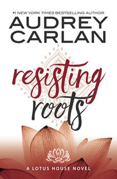 Resisting Roots - Book #1 of the Lotus House