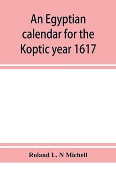 Paperback An Egyptian Calendar for the Koptic Year 1617 (1900-1901 A. D. ) Corresponding with the Mohammedan Years 1318-1319 Book