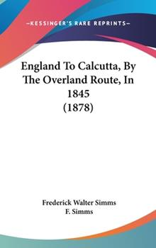 Hardcover England to Calcutta, by the Overland Route, In 1845 Book