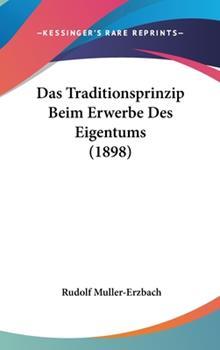 Hardcover Das Traditionsprinzip Beim Erwerbe des Eigentums Book
