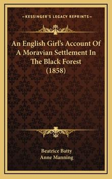 Hardcover An English Girl's Account of a Moravian Settlement in the Black Forest Book