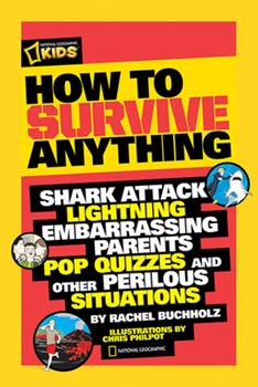 Paperback How to Survive Anything: Shark Attack, Lightning, Embarrassing Parents, Pop Quizzes, and Other Perilous Situations Book
