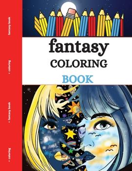 Paperback Fantasy Coloring Book: Stimulate Your Mind and Free Yourself From Stress Through an Imaginary World Book