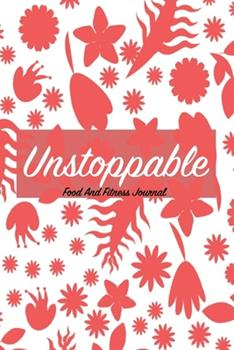 Paperback Unstoppable Food and Fitness Journal : Food Journal Gift for Women 2020 Fitness Planner: Exercise Journal for Weight Loss and Track Your Exercise Book