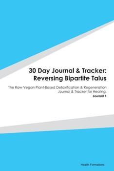 Paperback 30 Day Journal & Tracker : Reversing Bipartite Talus: the Raw Vegan Plant-Based Detoxification & Regeneration Journal & Tracker for Healing. Journal 1 Book