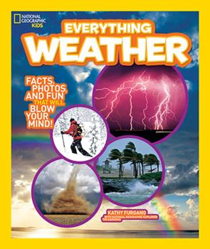 Everything Weather: Facts, Photos, and Fun that Will Blow You Away - Book  of the National Geographic Kids Everything