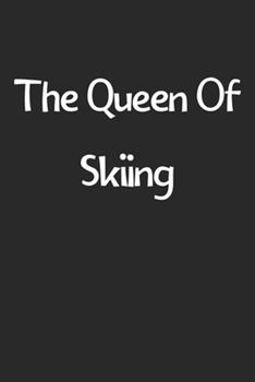Paperback The Queen of Skiing : Lined Journal, 120 Pages, 6 X 9, Funny Skiing Gift Idea, Black Matte Finish (the Queen of Skiing Journal) Book