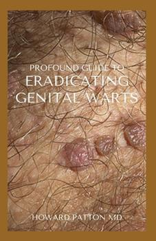 Paperback Profound Guide to Eradicating Genital Warts: The Effective Guide To Help You Destroy Your Existing Warts Book