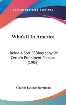 Hardcover Who's It in Americ : Being A Sort O' Biography of Certain Prominent Persons (1906) Book
