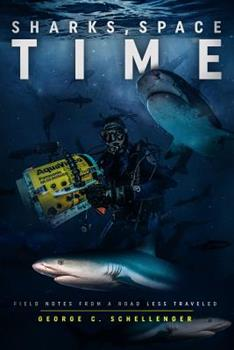 Paperback Sharks, Space, Time: Field Notes from a Road Less Traveled Book