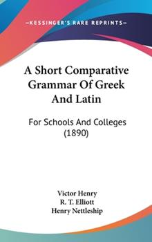 Hardcover A Short Comparative Grammar of Greek and Latin : For Schools and Colleges (1890) Book