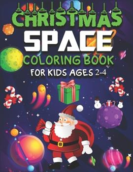 Paperback Christmas Space Coloring Book for Kids Ages 2-4 : For Kids, Boys, Girls. Christmas Pages to Color with Santa Claus, Reindeer, Snowmen, Astronauts, Planets, Satellites, Moon Landing, Rocket Launch, Soviet Sputnik and More Book
