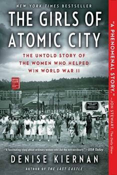 Paperback The Girls of Atomic City : The Untold Story of the Women Who Helped Win World War II Book