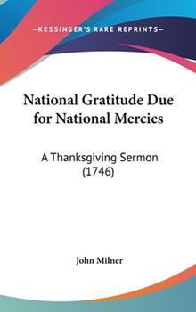 Hardcover National Gratitude Due for National Mercies : A Thanksgiving Sermon (1746) Book