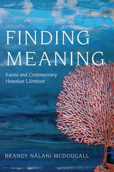 Finding Meaning: Kaona and Contemporary Hawaiian Literature - Book  of the Critical Issues in Indigenous Studies