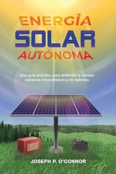 Paperback Energ?a solar aut?noma: Una gu?a pr?ctica para entender e instalar sistemas fotovoltaicos y de bater?as [Spanish] Book